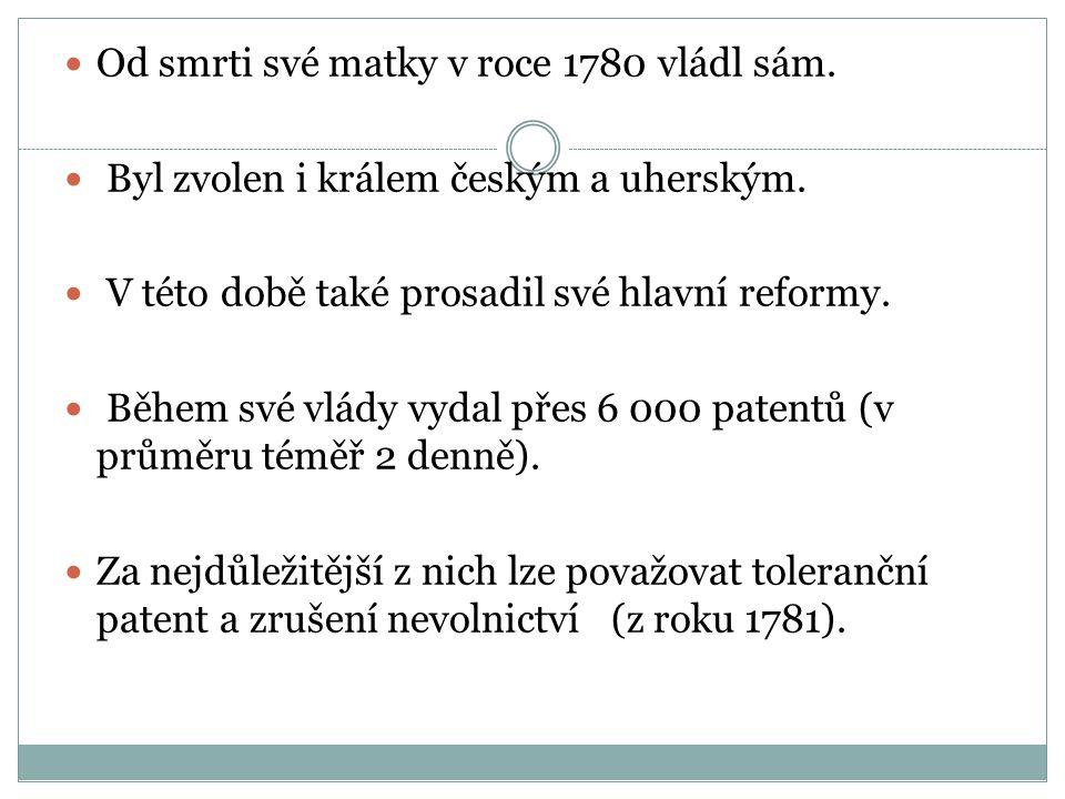 Od smrti své matky v roce 1780 vládl sám. Byl zvolen i králem českým a uherským. V této době také prosadil své hlavní reformy. Během své vlády vydal p
