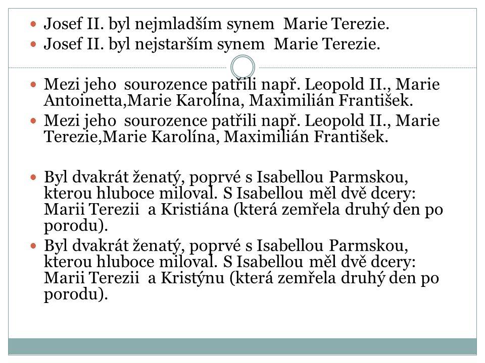 Josef II. byl nejmladším synem Marie Terezie. Josef II. byl nejstarším synem Marie Terezie. Mezi jeho sourozence patřili např. Leopold II., Marie Anto