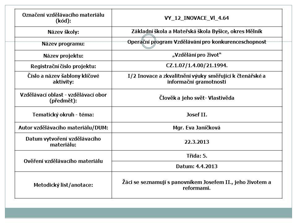 """Označení vzdělávacího materiálu (kód): VY_12_INOVACE_Vl_4.64 Název školy: Základní škola a Mateřská škola Byšice, okres Mělník Název programu: Operační program Vzdělávání pro konkurenceschopnost Název projektu: """"Vzdělání pro život Registrační číslo projektu: CZ.1.07/1.4.00/21.1994."""
