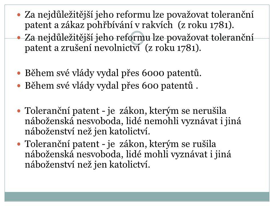 Za nejdůležitější jeho reformu lze považovat toleranční patent a zákaz pohřbívání v rakvích (z roku 1781). Za nejdůležitější jeho reformu lze považova