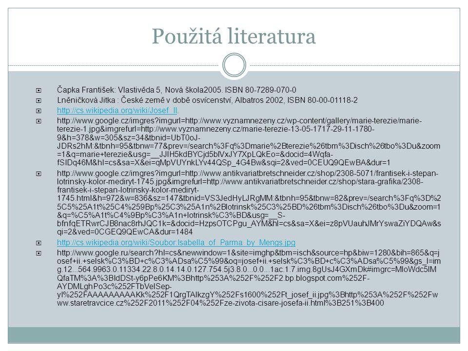 Použitá literatura  Čapka František: Vlastivěda 5, Nová škola2005. ISBN 80-7289-070-0  Lněničková Jitka : České země v době osvícenství, Albatros 20