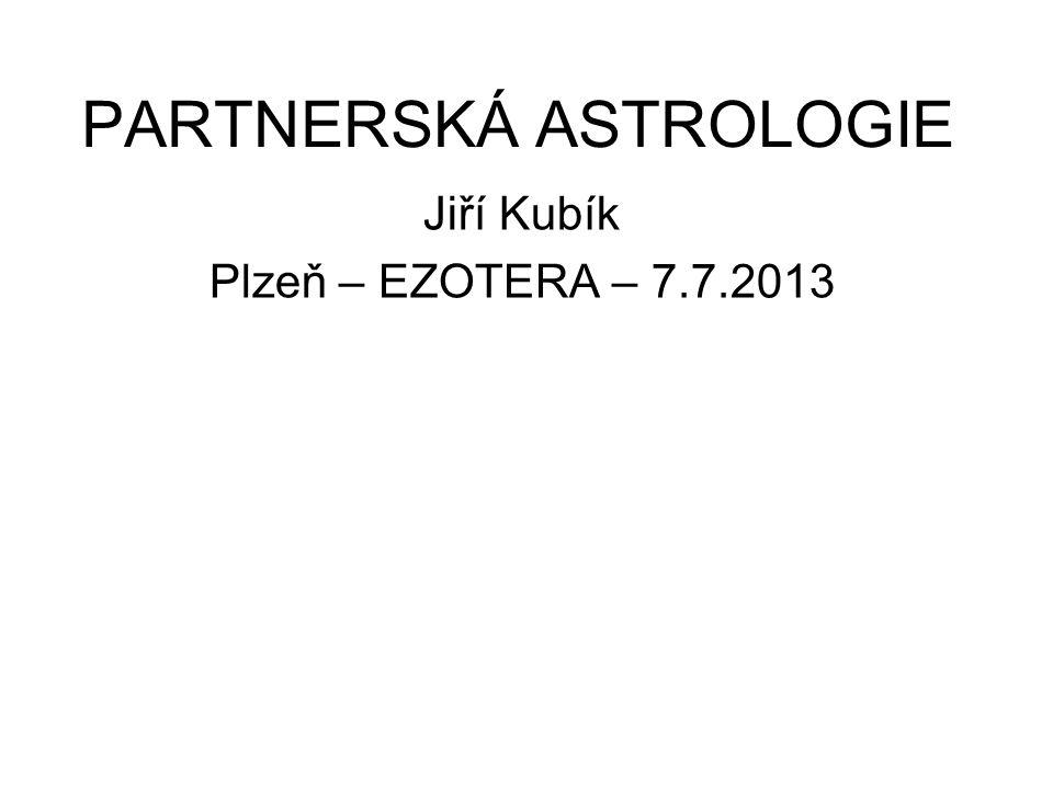 PARTNERSKÁ ASTROLOGIE Jiří Kubík Plzeň – EZOTERA – 7.7.2013