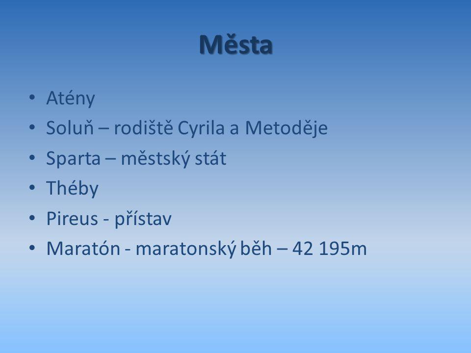 Města Atény Soluň – rodiště Cyrila a Metoděje Sparta – městský stát Théby Pireus - přístav Maratón - maratonský běh – 42 195m