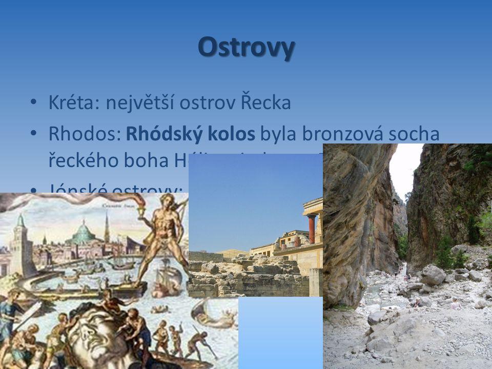 Ostrovy Kréta: největší ostrov Řecka Rhodos: Rhódský kolos byla bronzová socha řeckého boha Hélia – jeden ze 7 divů světa Jónské ostrovy: Korfu, Zakin