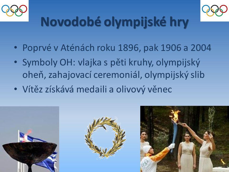 Novodobé olympijské hry Poprvé v Aténách roku 1896, pak 1906 a 2004 Symboly OH: vlajka s pěti kruhy, olympijský oheň, zahajovací ceremoniál, olympijsk