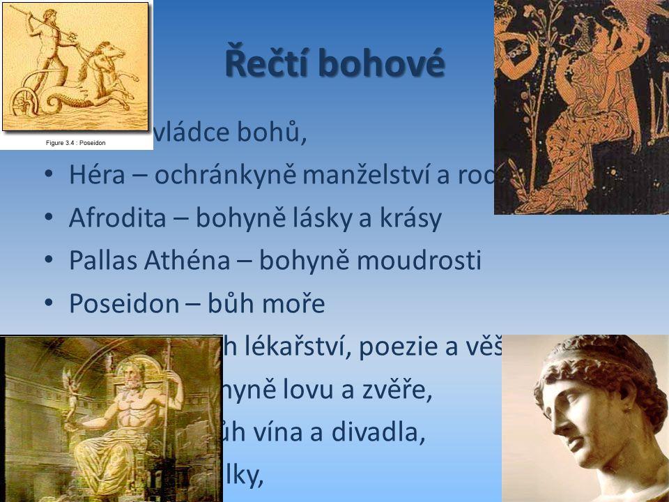 Řečtí bohové Zeus – vládce bohů, Héra – ochránkyně manželství a rodiny Afrodita – bohyně lásky a krásy Pallas Athéna – bohyně moudrosti Poseidon – bůh