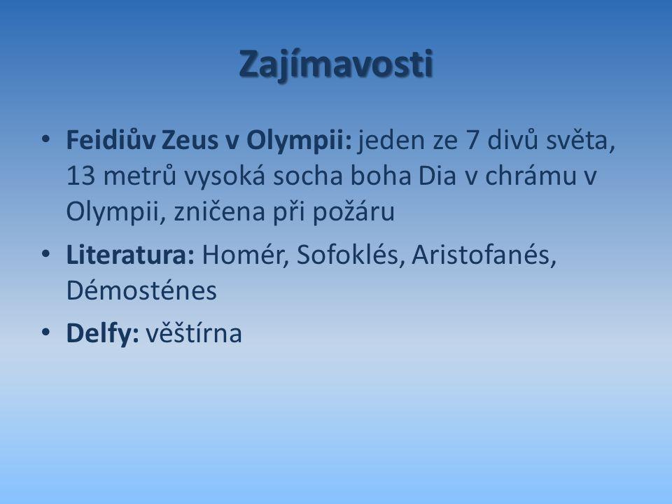 Zajímavosti Feidiův Zeus v Olympii: jeden ze 7 divů světa, 13 metrů vysoká socha boha Dia v chrámu v Olympii, zničena při požáru Literatura: Homér, So