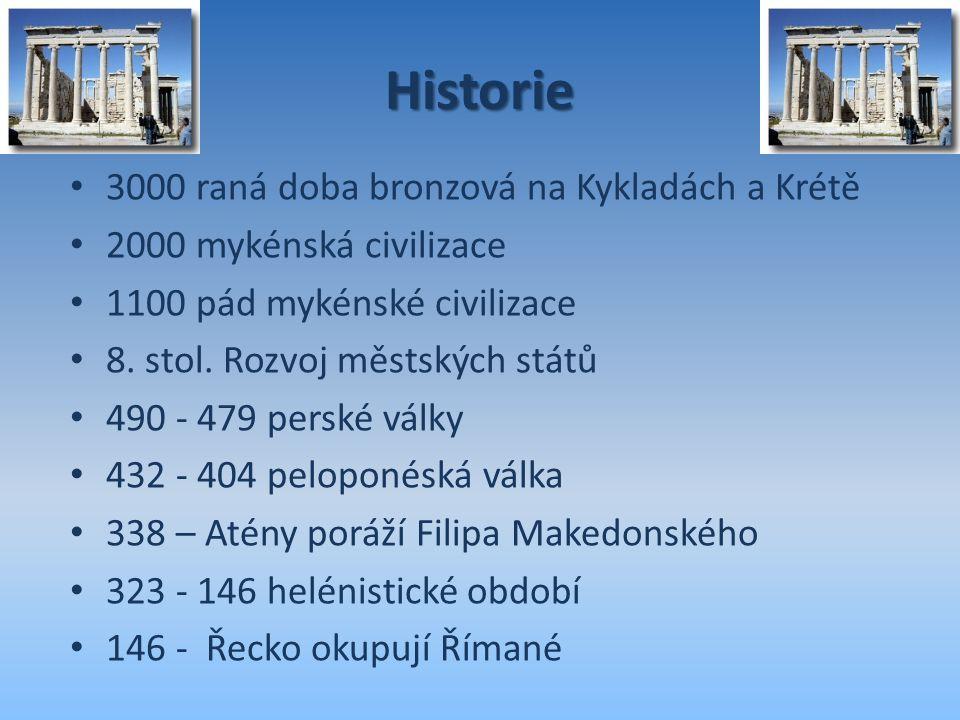 Historie 3000 raná doba bronzová na Kykladách a Krétě 2000 mykénská civilizace 1100 pád mykénské civilizace 8. stol. Rozvoj městských států 490 - 479