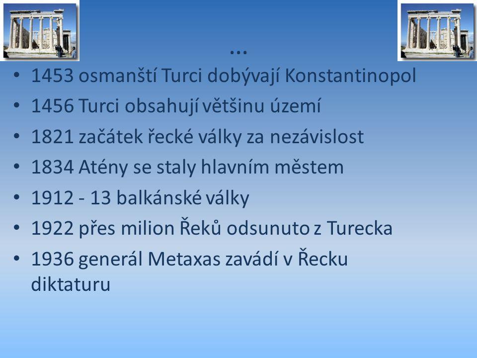 … 1453 osmanští Turci dobývají Konstantinopol 1456 Turci obsahují většinu území 1821 začátek řecké války za nezávislost 1834 Atény se staly hlavním mě