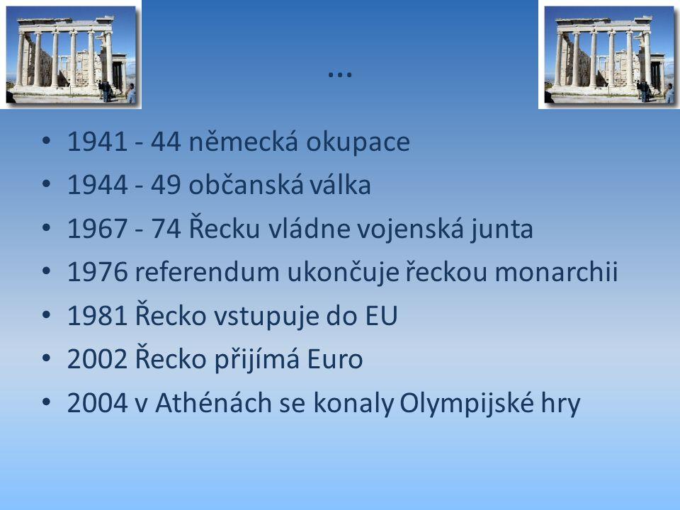 … 1941 - 44 německá okupace 1944 - 49 občanská válka 1967 - 74 Řecku vládne vojenská junta 1976 referendum ukončuje řeckou monarchii 1981 Řecko vstupu
