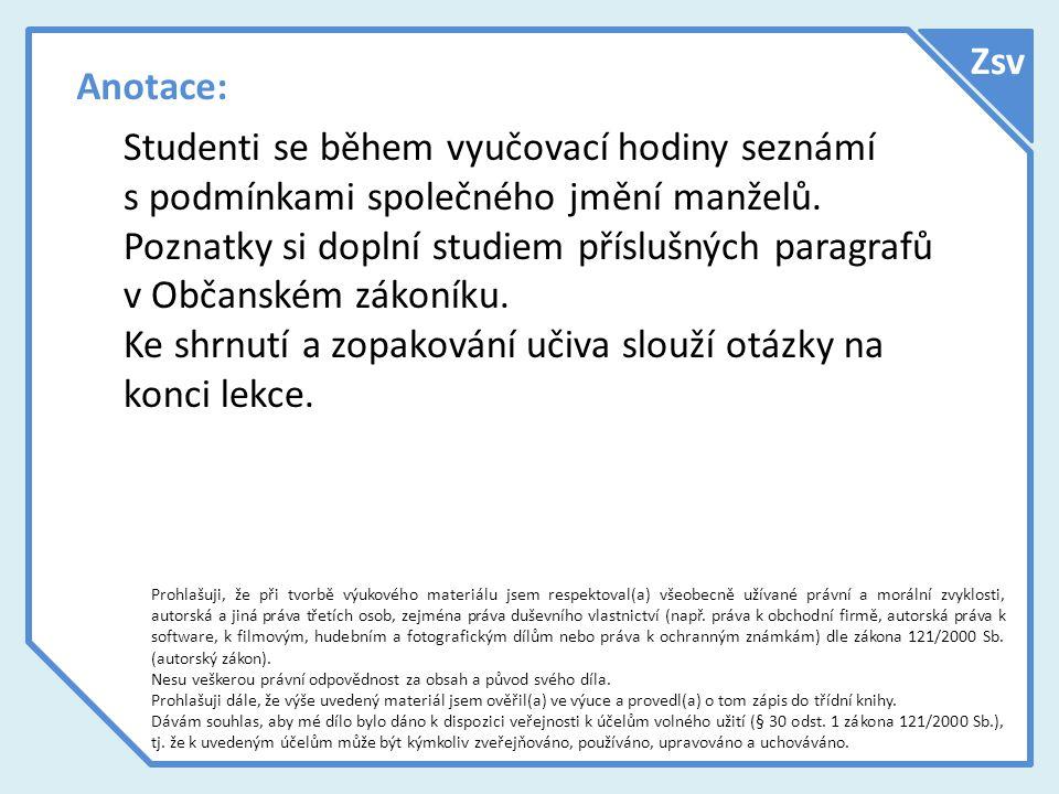 Anotace: Studenti se během vyučovací hodiny seznámí s podmínkami společného jmění manželů.