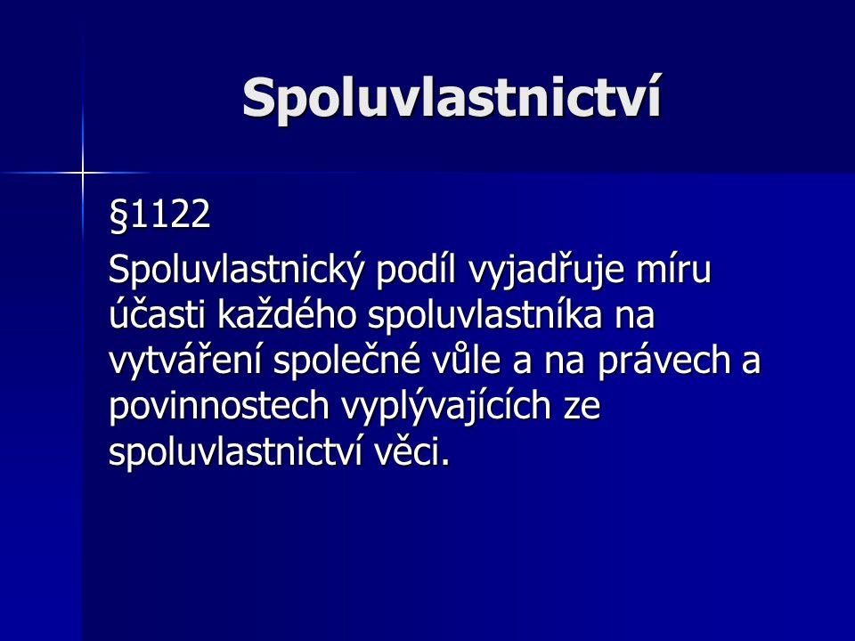 Spoluvlastnictví §1122 Spoluvlastnický podíl vyjadřuje míru účasti každého spoluvlastníka na vytváření společné vůle a na právech a povinnostech vyplý