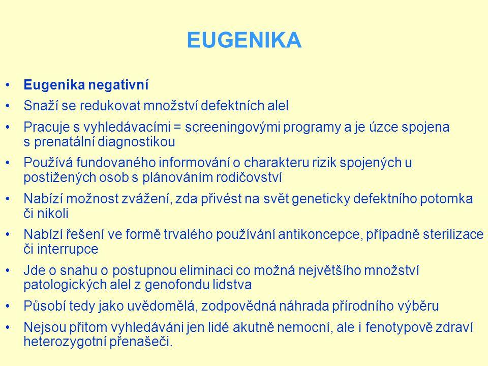 EUGENIKA Eugenika negativní Snaží se redukovat množství defektních alel Pracuje s vyhledávacími = screeningovými programy a je úzce spojena s prenatál