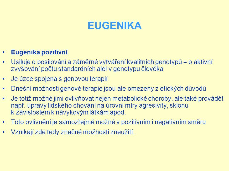 Eugenika pozitivní Usiluje o posilování a záměrné vytváření kvalitních genotypů = o aktivní zvyšování počtu standardních alel v genotypu člověka Je úz