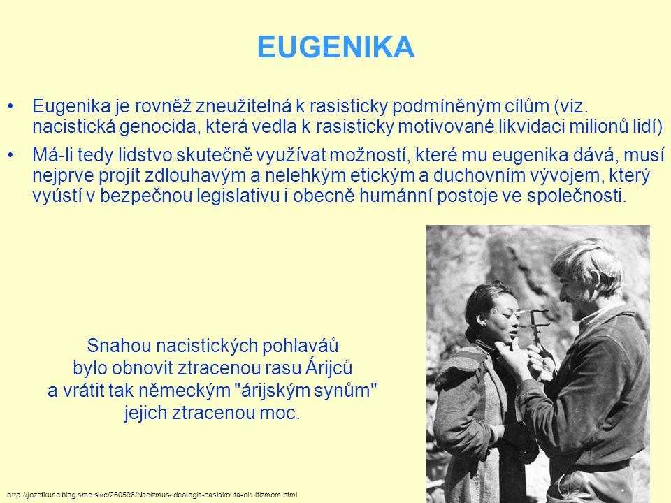 Eugenika je rovněž zneužitelná k rasisticky podmíněným cílům (viz. nacistická genocida, která vedla k rasisticky motivované likvidaci milionů lidí) Má