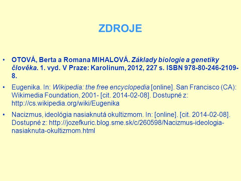 ZDROJE OTOVÁ, Berta a Romana MIHALOVÁ. Základy biologie a genetiky člověka. 1. vyd. V Praze: Karolinum, 2012, 227 s. ISBN 978-80-246-2109- 8. Eugenika