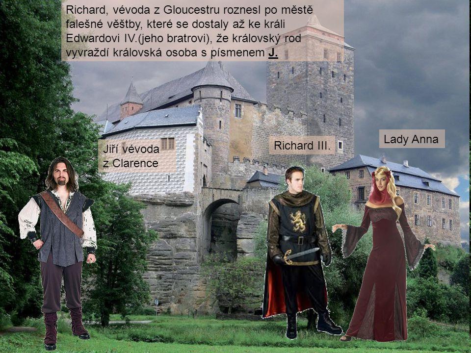 Richard, vévoda z Gloucestru roznesl po městě falešné věštby, které se dostaly až ke králi Edwardovi IV.(jeho bratrovi), že královský rod vyvraždí krá