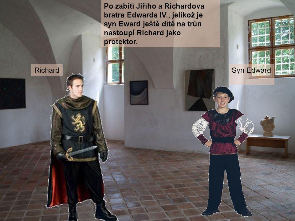 Syn Edward Po zabití Jiřího a Richardova bratra Edwarda IV., jelikož je syn Eward ještě dítě na trůn nastoupí Richard jako protektor. Richard