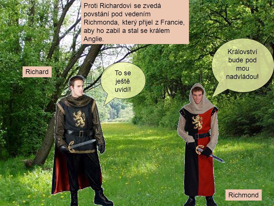 """Richard Richmond """"Království za koně! Já nad tebou vyhraju a potom sám budu vládnout Anglii."""
