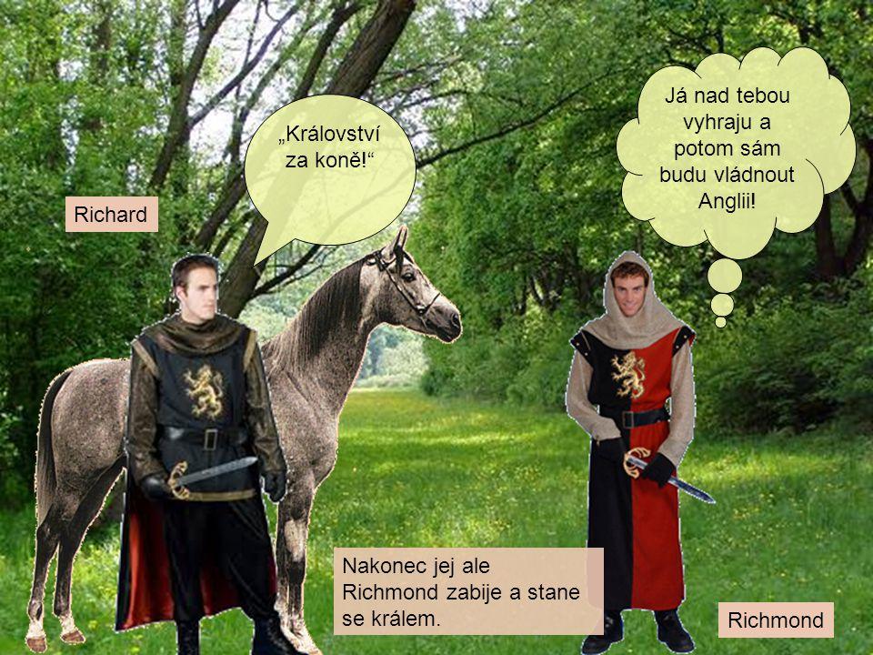 """Richard Richmond """"Království za koně!"""" Já nad tebou vyhraju a potom sám budu vládnout Anglii! Nakonec jej ale Richmond zabije a stane se králem."""