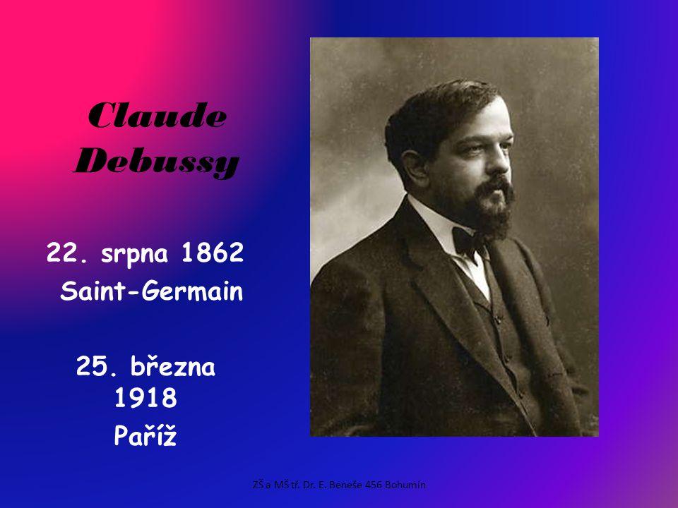 Claude Debussy 22.srpna 1862 Saint-Germain 25. března 1918 Paříž ZŠ a MŠ tř.