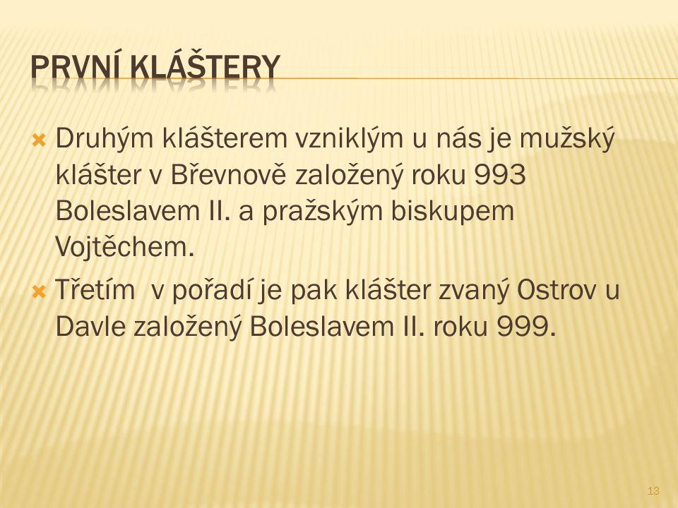  Druhým klášterem vzniklým u nás je mužský klášter v Břevnově založený roku 993 Boleslavem II.