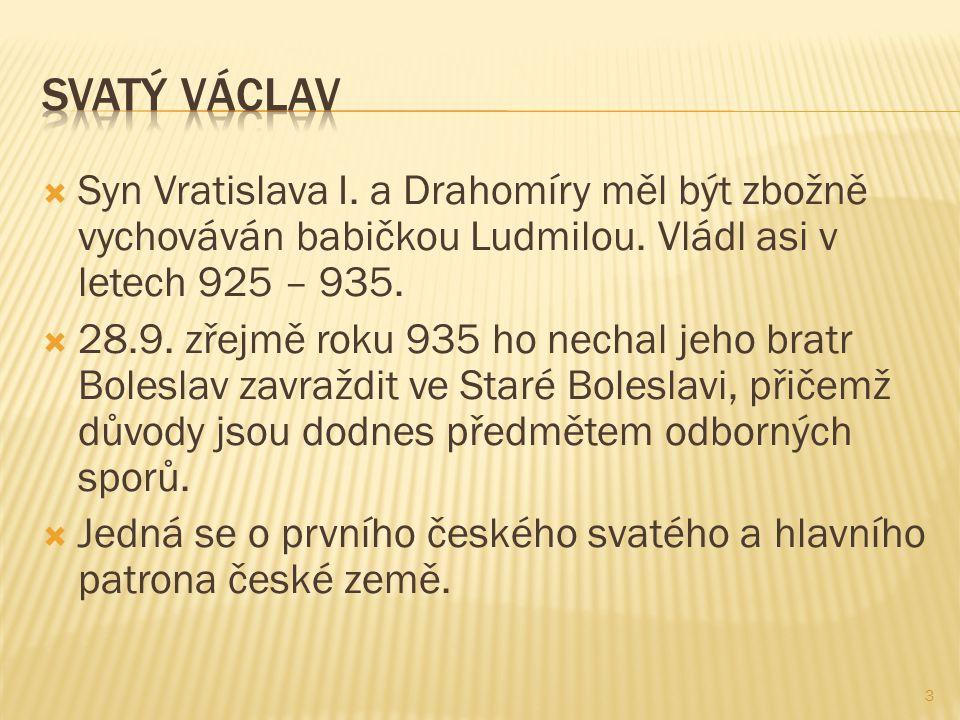  Syn Vratislava I. a Drahomíry měl být zbožně vychováván babičkou Ludmilou.