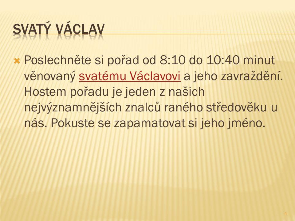  Poslechněte si pořad od 8:10 do 10:40 minut věnovaný svatému Václavovi a jeho zavraždění.