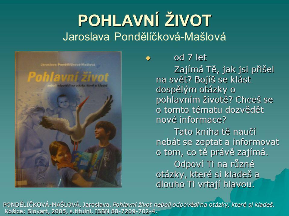 POHLAVNÍ ŽIVOT POHLAVNÍ ŽIVOT Jaroslava Pondělíčková-Mašlová  od 7 let Zajímá Tě, jak jsi přišel na svět? Bojíš se klást dospělým otázky o pohlavním