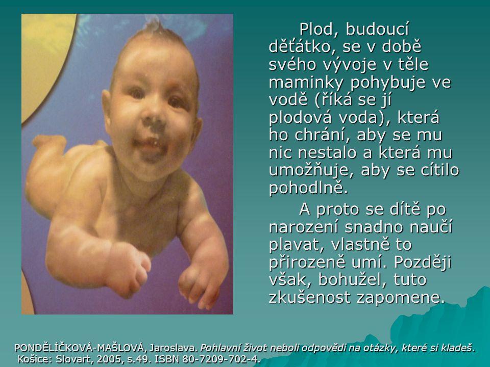 Plod, budoucí děťátko, se v době svého vývoje v těle maminky pohybuje ve vodě (říká se jí plodová voda), která ho chrání, aby se mu nic nestalo a kter