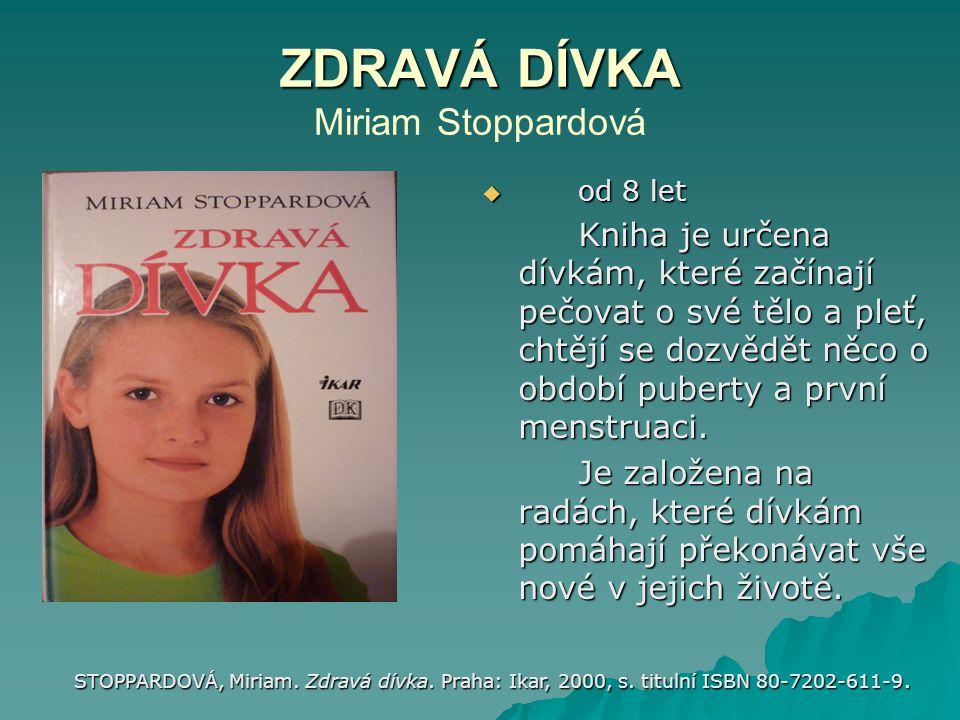 ZDRAVÁ DÍVKA ZDRAVÁ DÍVKA Miriam Stoppardová  od 8 let Kniha je určena dívkám, které začínají pečovat o své tělo a pleť, chtějí se dozvědět něco o ob
