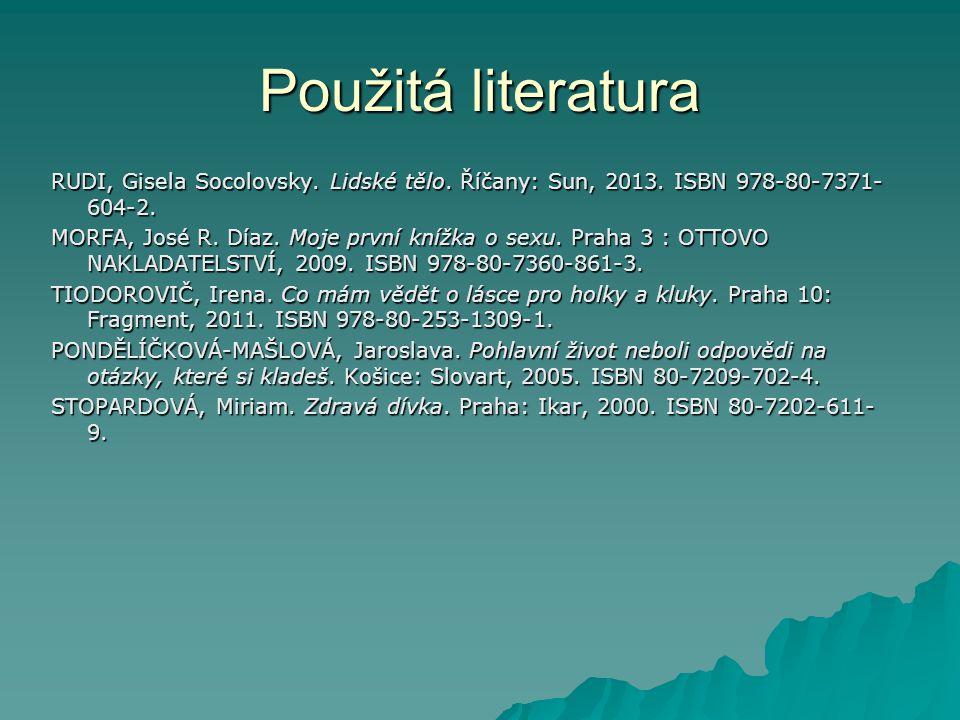 Použitá literatura RUDI, Gisela Socolovsky. Lidské tělo. Říčany: Sun, 2013. ISBN 978-80-7371- 604-2. MORFA, José R. Díaz. Moje první knížka o sexu. Pr