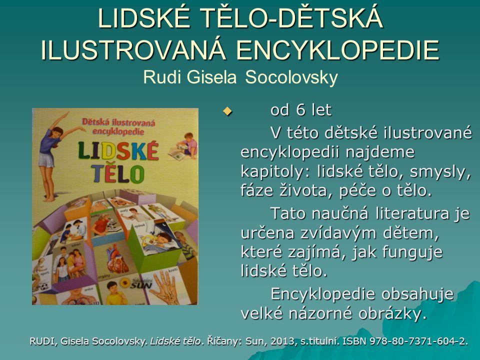 LIDSKÉ TĚLO-DĚTSKÁ ILUSTROVANÁ ENCYKLOPEDIE LIDSKÉ TĚLO-DĚTSKÁ ILUSTROVANÁ ENCYKLOPEDIE Rudi Gisela Socolovsky  od 6 let V této dětské ilustrované en