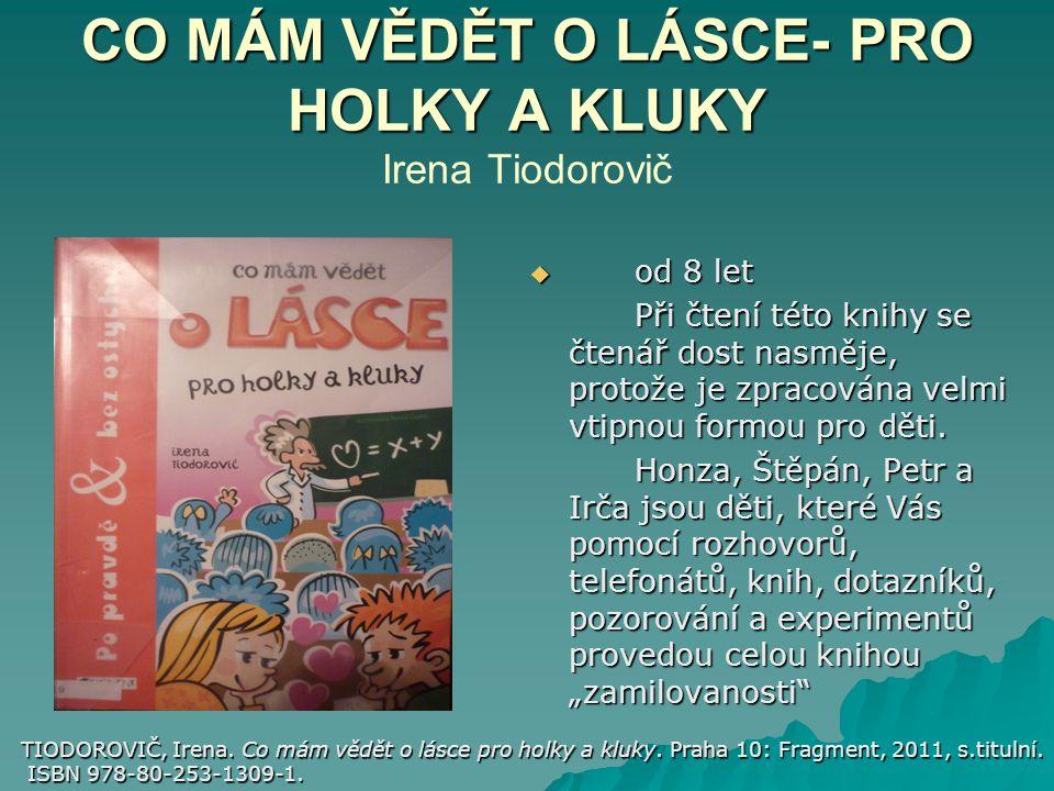 CO MÁM VĚDĚT O LÁSCE- PRO HOLKY A KLUKY CO MÁM VĚDĚT O LÁSCE- PRO HOLKY A KLUKY Irena Tiodorovič  od 8 let Při čtení této knihy se čtenář dost nasměj