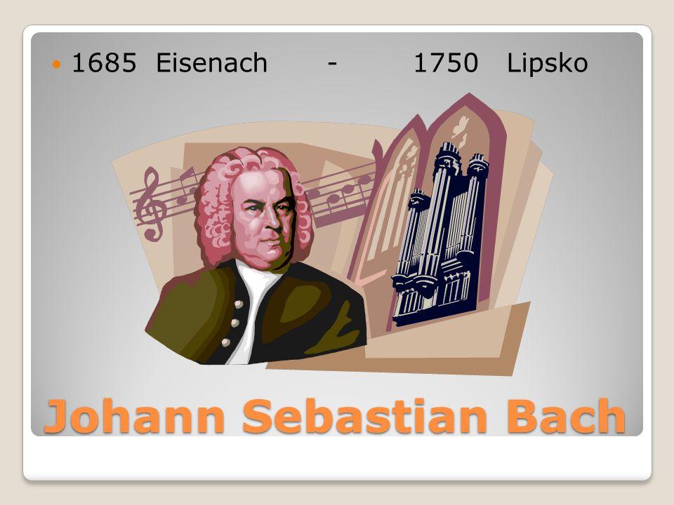 Johann Sebastian Bach Johann Sebastian Bach Německý hudební skladatel, vynikající varhaník a improvizátor.