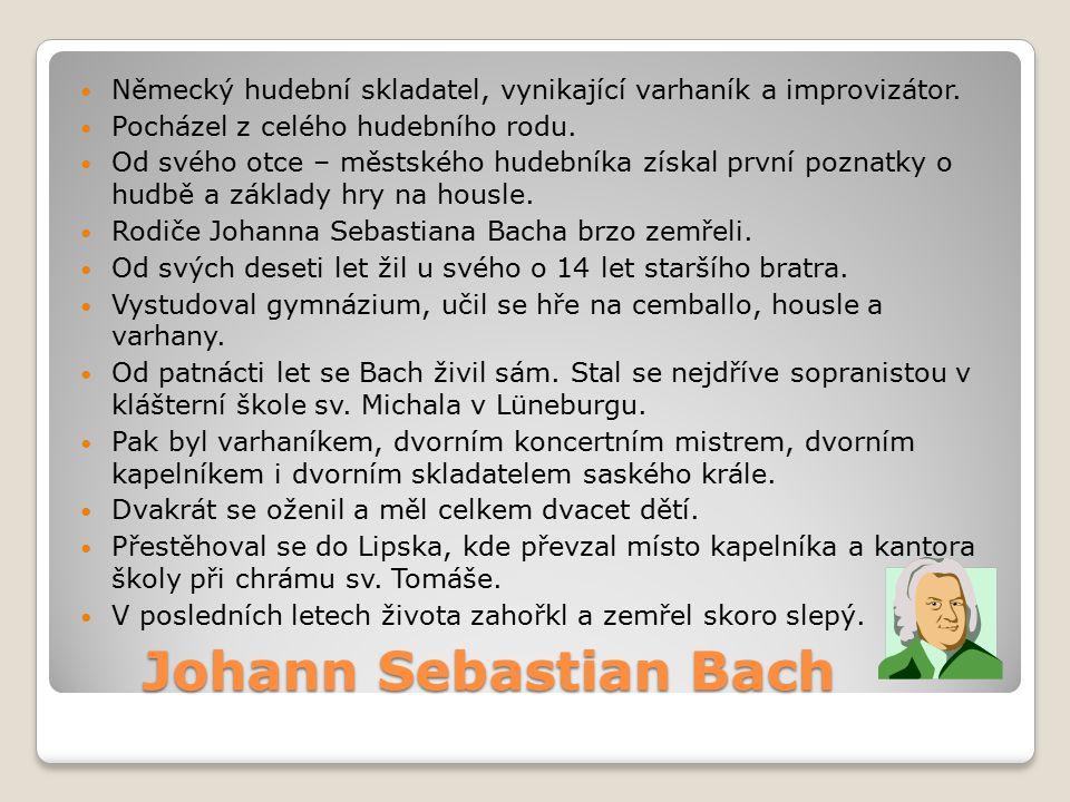 Johann Sebastian Bach Johann Sebastian Bach Německý hudební skladatel, vynikající varhaník a improvizátor. Pocházel z celého hudebního rodu. Od svého