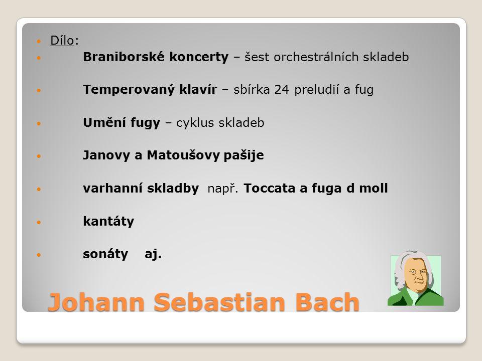 Johann Sebastian Bach Johann Sebastian Bach Dílo: Braniborské koncerty – šest orchestrálních skladeb Temperovaný klavír – sbírka 24 preludií a fug Umě
