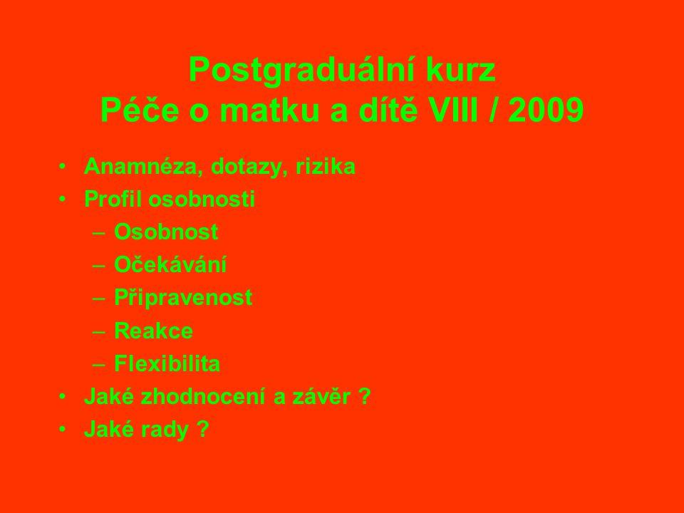 Postgraduální kurz Péče o matku a dítě VIII / 2009 Anamnéza, dotazy, rizika Profil osobnosti –Osobnost –Očekávání –Připravenost –Reakce –Flexibilita J