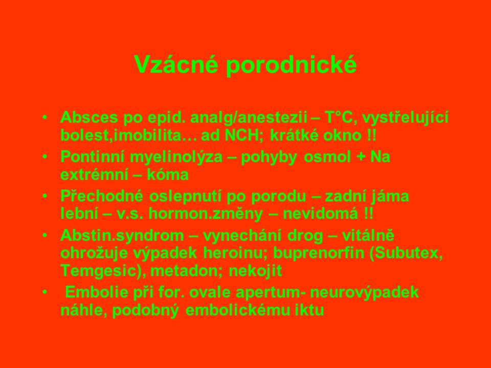 Vzácné porodnické Absces po epid. analg/anestezii – T°C, vystřelující bolest,imobilita… ad NCH; krátké okno !! Pontinní myelinolýza – pohyby osmol + N