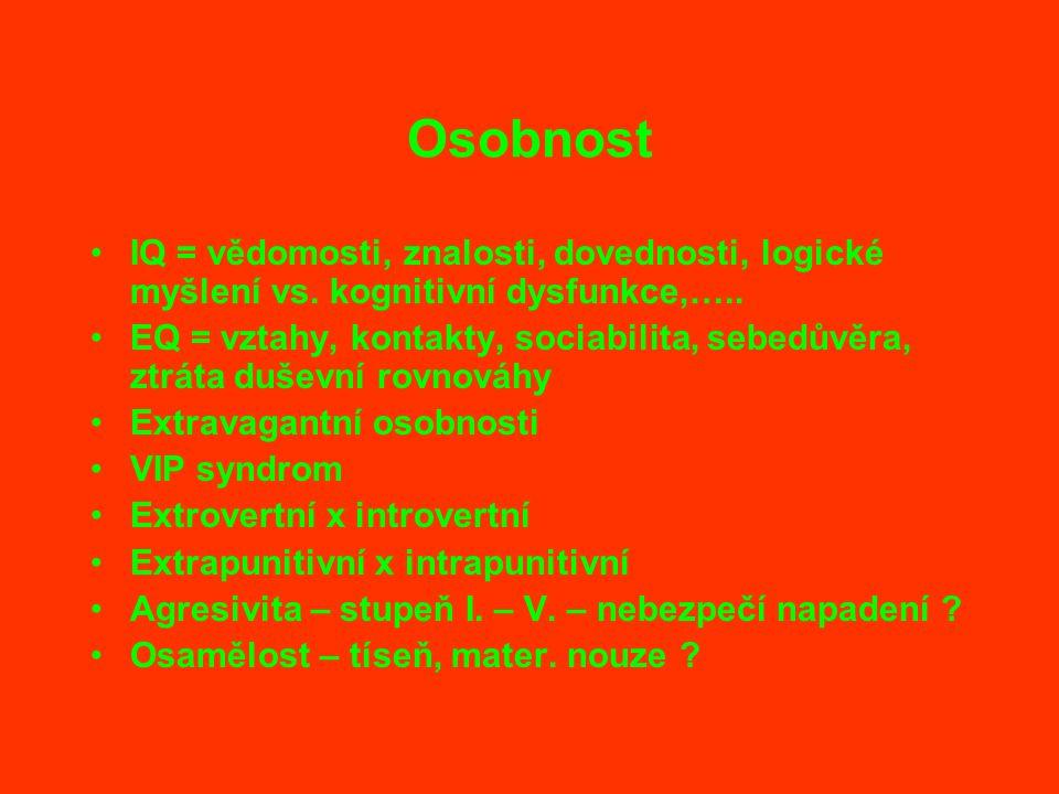 Osobnost IQ = vědomosti, znalosti, dovednosti, logické myšlení vs. kognitivní dysfunkce,….. EQ = vztahy, kontakty, sociabilita, sebedůvěra, ztráta duš