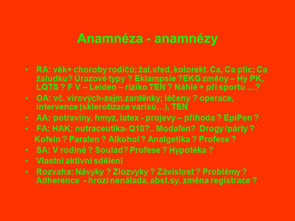 Anamnéza - anamnézy RA: věk+ choroby rodičů; žal.vřed, kolorekt. Ca, Ca plic; Ca žaludku? Úrazové typy ? Eklampsie ?EKG změny – Hy PK, LQTS ? F V – Le