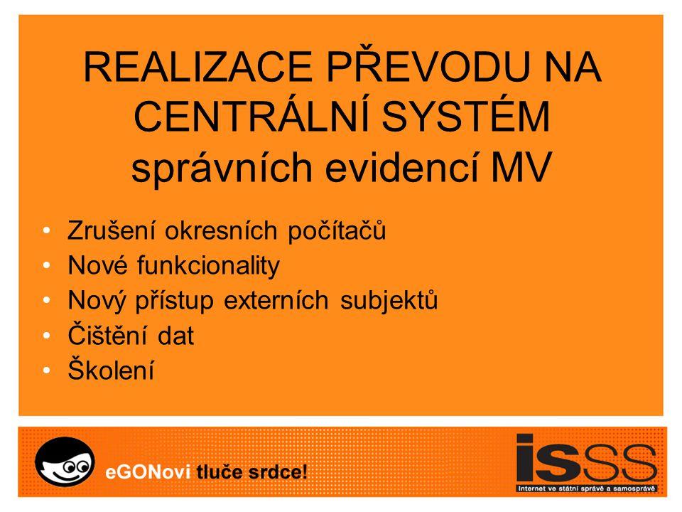 Hlavní sub-projekty, shrnutí - Realizace připojení Czech- POINT k EO - Přímé připojení městských informačních systémů k IISSDE s možností aktualizace - Vytvoření pouze centrální verse správních a dopravně správních evidencí (zrušení okresních serverů) - Universální rozhraní pro všechny externí subjekty (dotazy) - Příprava na r ealizac i základních registrů