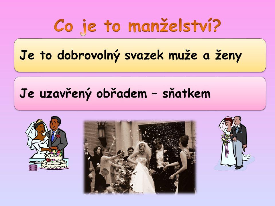 Je to dobrovolný svazek muže a ženyJe uzavřený obřadem – sňatkem