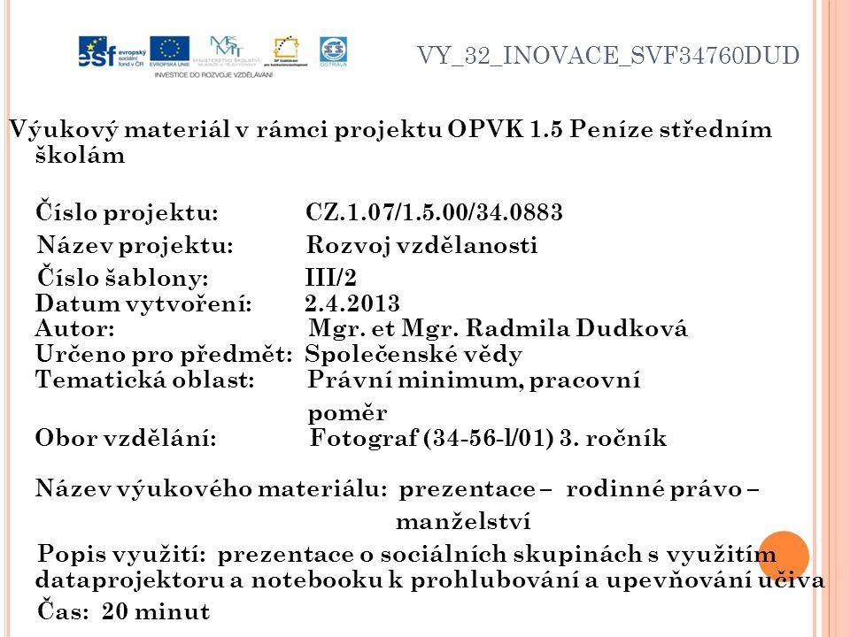 VY_32_INOVACE_SVF34760DUD Výukový materiál v rámci projektu OPVK 1.5 Peníze středním školám Číslo projektu: CZ.1.07/1.5.00/34.0883 Název projektu: Rozvoj vzdělanosti Číslo šablony: III/2 Datum vytvoření: 2.4.2013 Autor: Mgr.