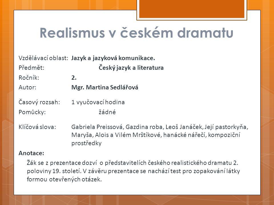 Realismus v českém dramatu Vzdělávací oblast:Jazyk a jazyková komunikace.