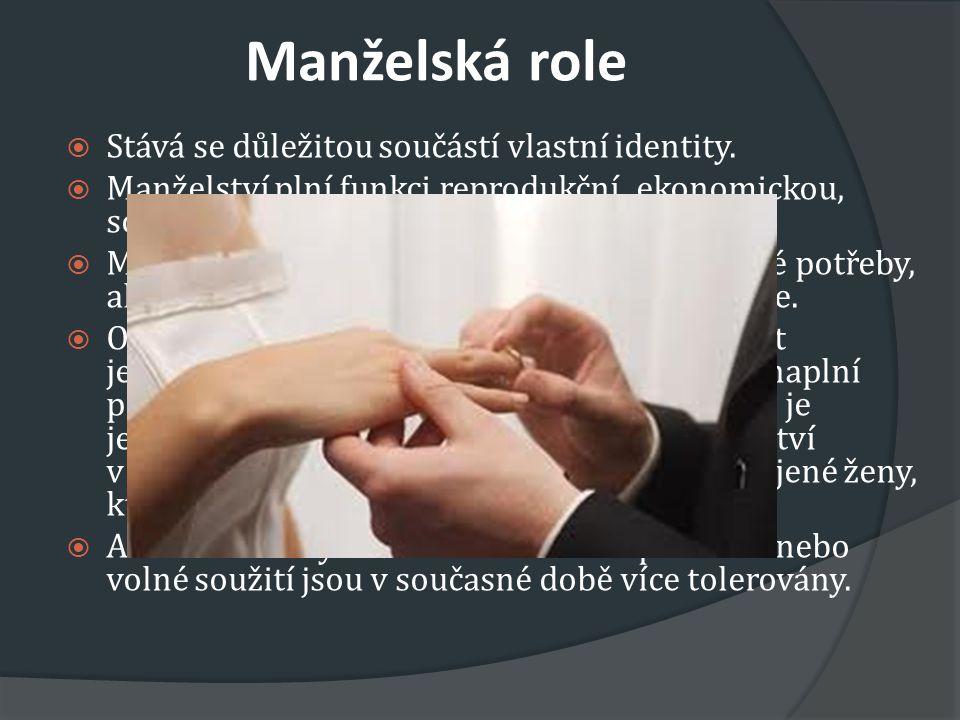 Manželská role  Stává se důležitou součástí vlastní identity.  Manželství plní funkci reprodukční, ekonomickou, socializační a emocionální.  Manžel