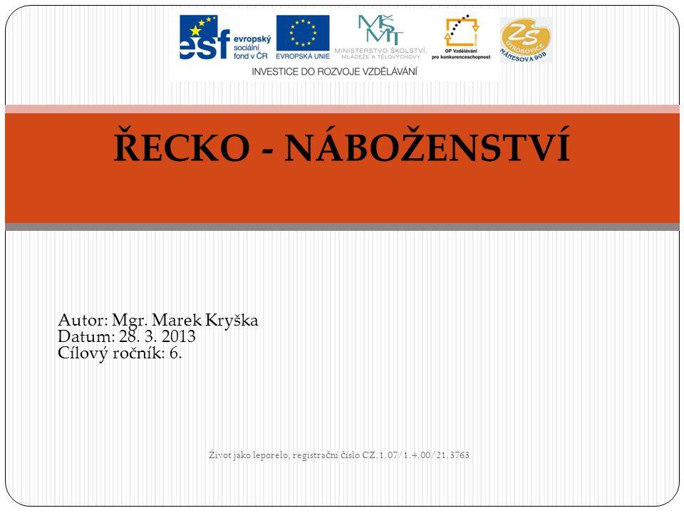 Život jako leporelo, registra č ní č íslo CZ.1.07/1.4.00/21.3763 ŘECKO - NÁBOŽENSTVÍ Autor: Mgr. Marek Kryška Datum: 28. 3. 2013 Cílový ročník: 6.