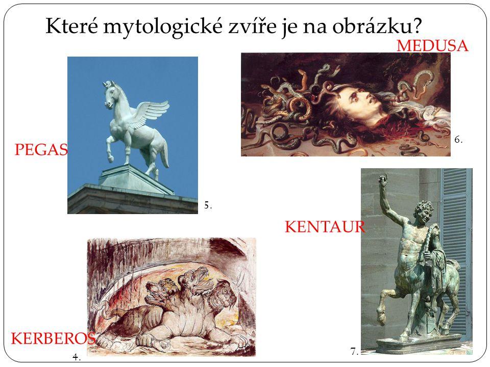 Které mytologické zvíře je na obrázku? PEGAS MEDUSA KERBEROS KENTAUR 4. 5. 6. 7.