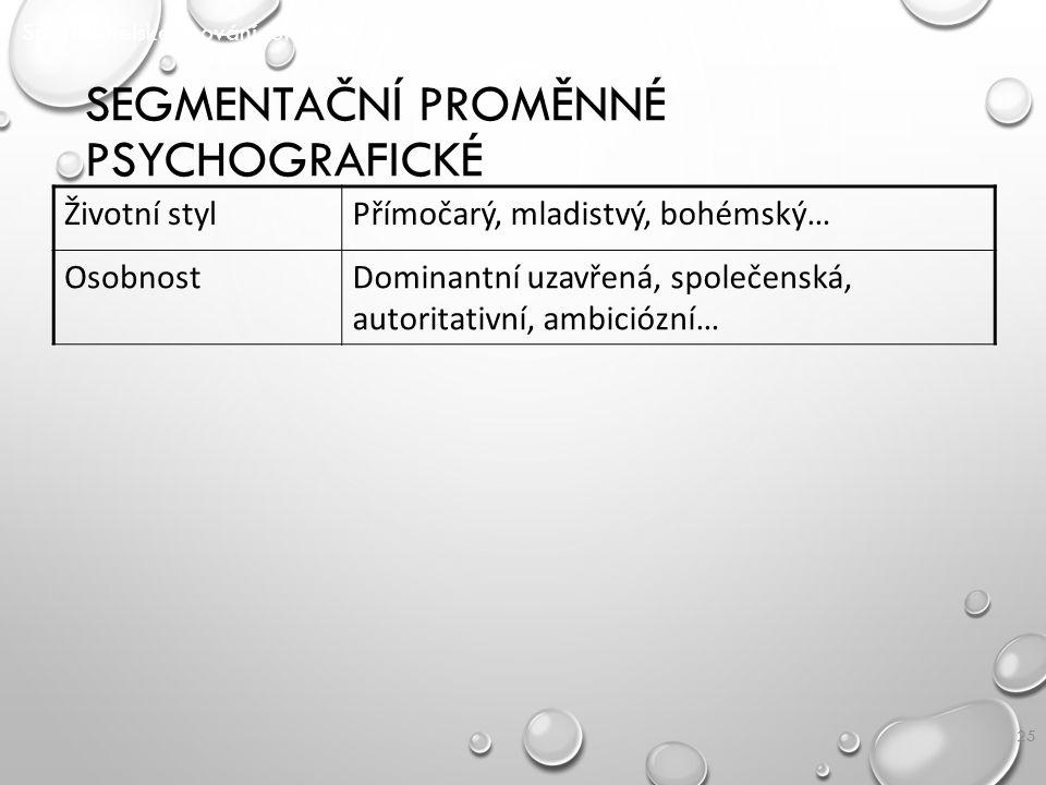 25 SEGMENTAČNÍ PROMĚNNÉ PSYCHOGRAFICKÉ Spotřebitelské chování SPOCH/ P2 Životní stylPřímočarý, mladistvý, bohémský… OsobnostDominantní uzavřená, spole