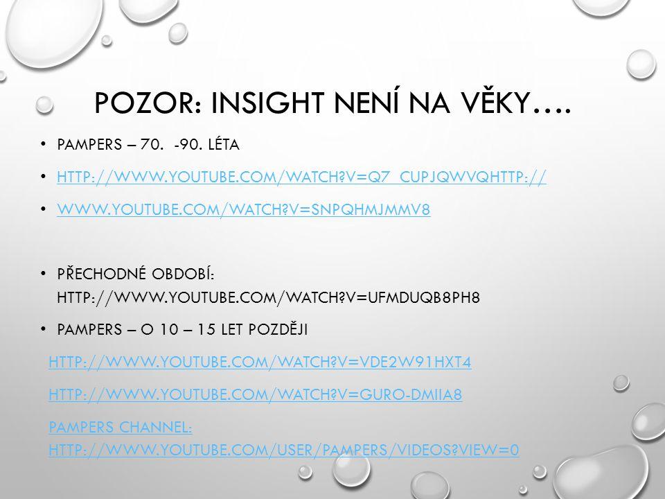 POZOR: INSIGHT NENÍ NA VĚKY…. PAMPERS – 70. -90. LÉTA HTTP://WWW.YOUTUBE.COM/WATCH?V=Q7_CUPJQWVQHTTP:// WWW.YOUTUBE.COM/WATCH?V=SNPQHMJMMV8 PŘECHODNÉ